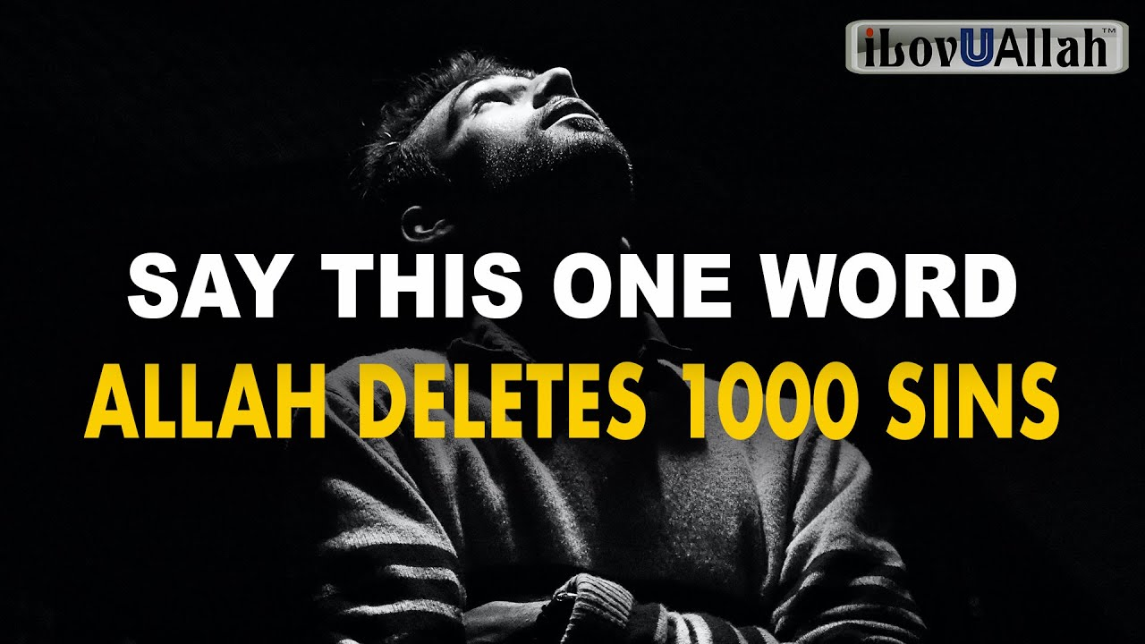 SAY THIS ONE WORD, ALLAH DELETES 1000 SINS