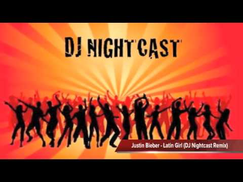Justin Bieber   Latin Girl DJ Nightcast Remix