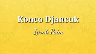 Download Konco Djancuk - iponk paim (Official Video lyrik) || Kentrung Version Cah buruh