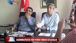 BANDIRMASPOR'DA YENİ PATRON TURHAN ÖZYAZANLAR