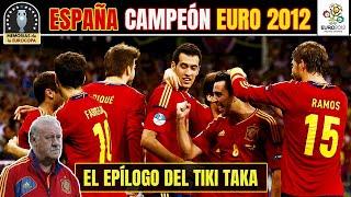 ESPAÑA CAMPEÓN EUROCOPA 2012 El Último Baile del Tiki Taka Historia de la Euro