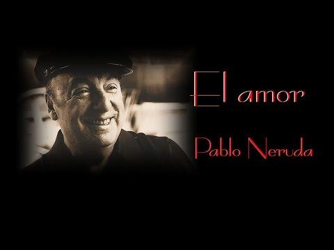 Pablo Neruda - El amor