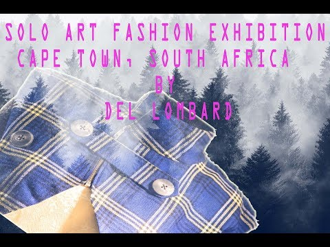 SOLO FASHION ART EXHIBITION CAPE TOWN, SOUTH AFRICA By DEL LOMBARD
