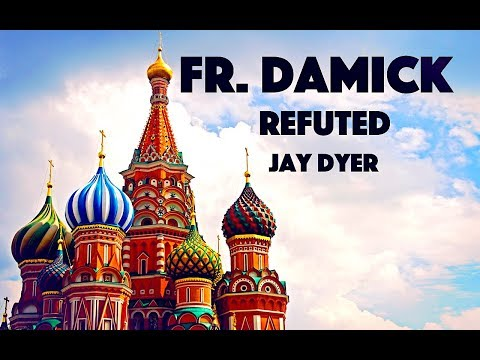 Fr. Andrew Stephen Damick Refuted - Jay Dyer