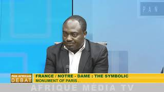 PANAFRICAN DEBATE OF 20  04   2019 FRANCE / NOTRE -DAME : THE SYMBOLIC MONUMENT OF PARIS
