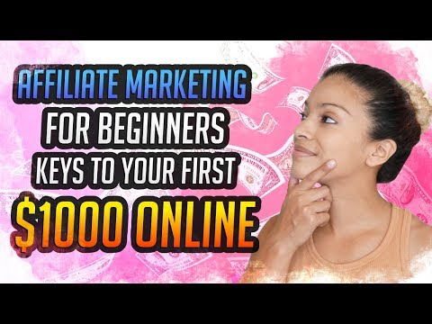 Affiliate Marketing For Beginners – Keys To Your First $1000 Online (Step By Step)