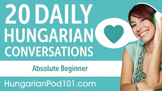 20 Daily Hungarian Conversations - Hungarian Practice for Absolute Beginners