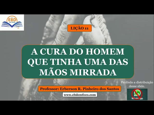 LIÇÃO 11 - A CURA DO HOMEM QUE TINHA UMA DAS MÃOS MIRRADA