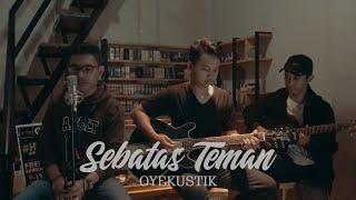 SEBATAS TEMAN (akustik) - GUYON WATON ( COVER BY OYEKUSTIK )