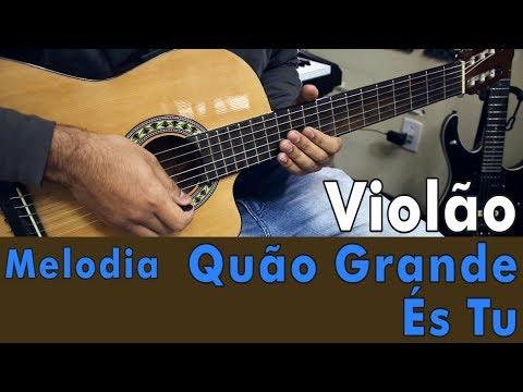 Quão Grande És Tu - Melodia (Aula de Violão Gospel)