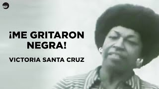 Me Gritaron Negra, Victoria Santa Cruz