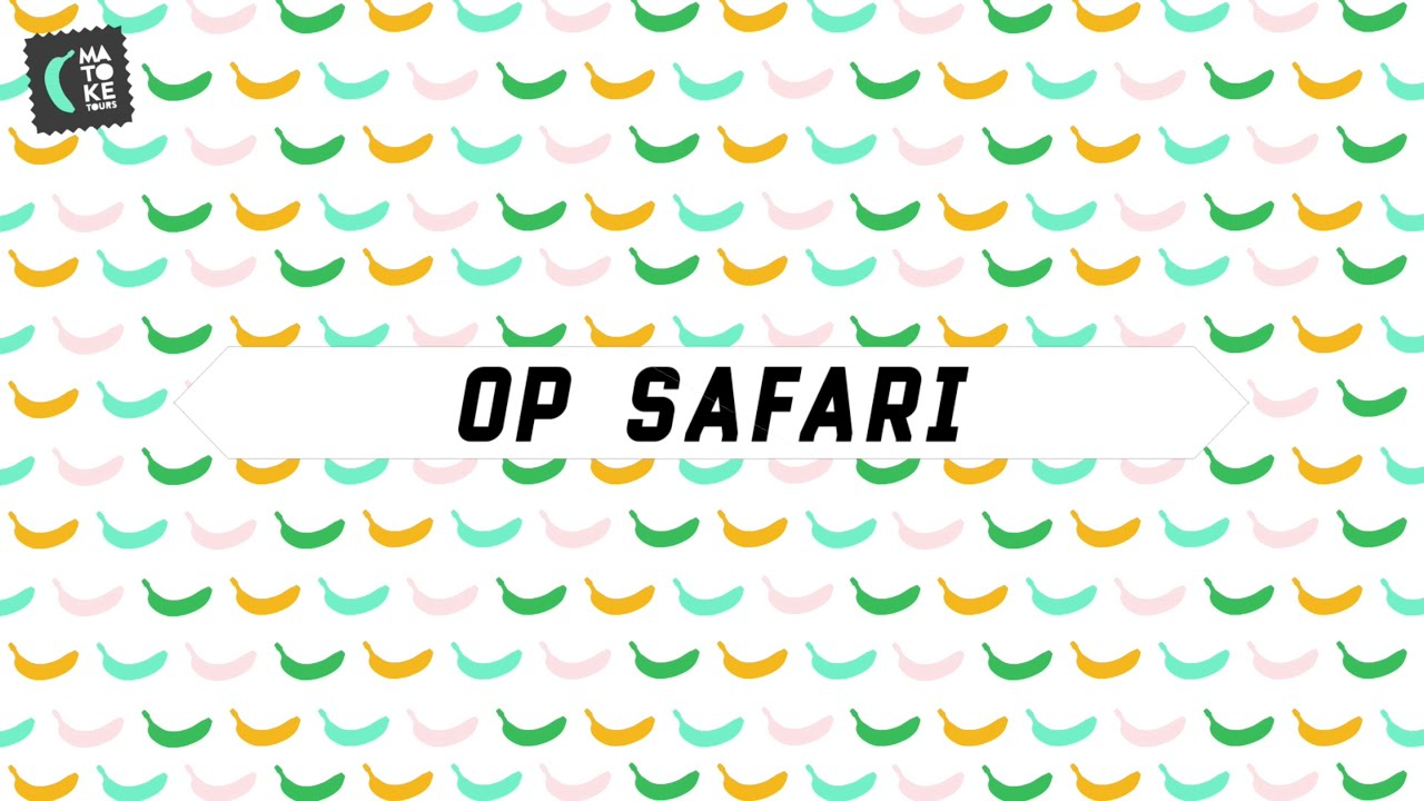 Matoke Moments: Op Safari