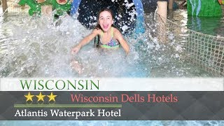 Atlantis Waterpark Hotel - Wisconsin Dells Hotels, Wisconsin