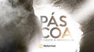 Um Chamado a Reforma | Páscoa