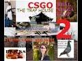 Traphouse CSGO 2: I'm going b