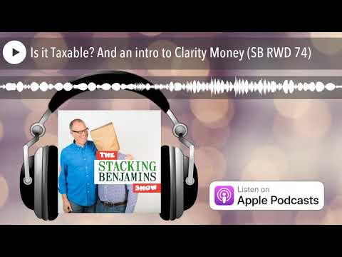 Is it Taxable? And an intro to Clarity Money (SB RWD 74)