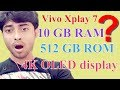 001. Vivo Xplay 7 4K OLED display and 10GB Ram with 512GB of storage