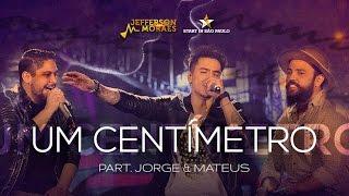 Jefferson Moraes - Um Centímetro - Feat Jorge & Mateus DVD Start In São Paulo (Vídeo Oficial) thumbnail