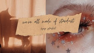 we're all made of stardust | soft kpop playlist