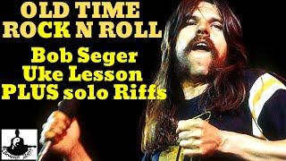 """Old Time Rock N Roll"" Bob Seger || Ukulele Lesson & Play-Along PLUS SOLO RIFFS! 🎶 - rock and roll music ukulele"
