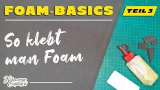 Foam Basics, Teil 3: So klebt man EVA Foam (Deutsches Tutorial)