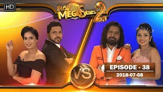 Hiru Mega Stars 2 | Episode 38 | 08th July 2018