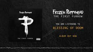 Frozen Poppyhead - Blessing of Doom (OFFICIAL AUDIO)