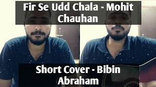 Fir Se Ud Chala | Mohit Chauhan | Cover