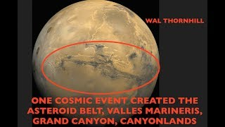 Single Cosmic Event Created Asteroid Belt, Valles Marineris & Grand Canyon, Wal Thornhill