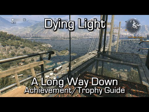 Dying Light   A Long Way Down Achievement/Trophy Guide
