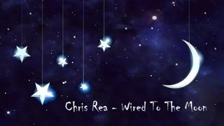 Chris Rea - Wired To The Moon (Lyrics)