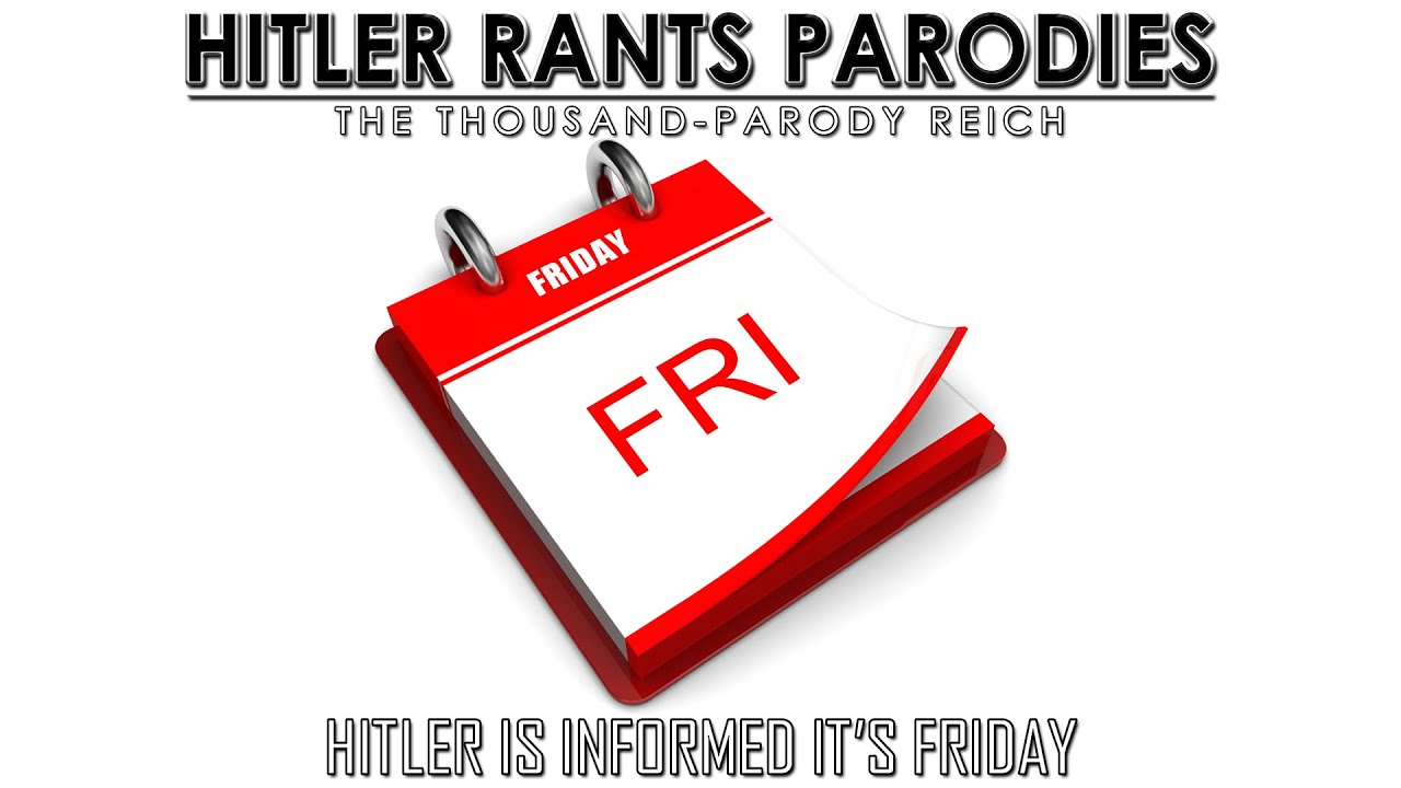 Hitler is informed it's Friday