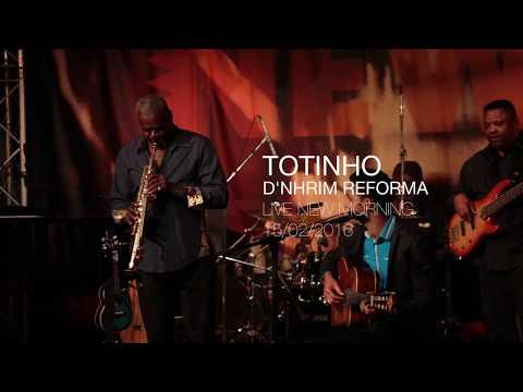 TOTINHO    LIVE @ NEW MORNING ( D'NHRIM REFORMA )