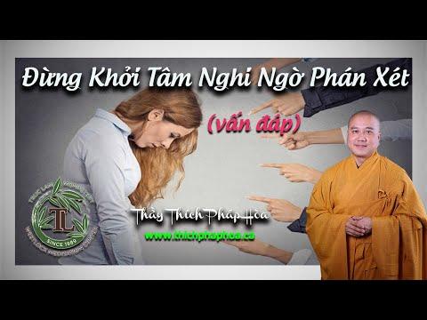 Đừng Khởi Tâm Nghi Ngờ Phán Xét (Vấn Đáp - Nên Nghe) - Thầy Thích Pháp Hòa