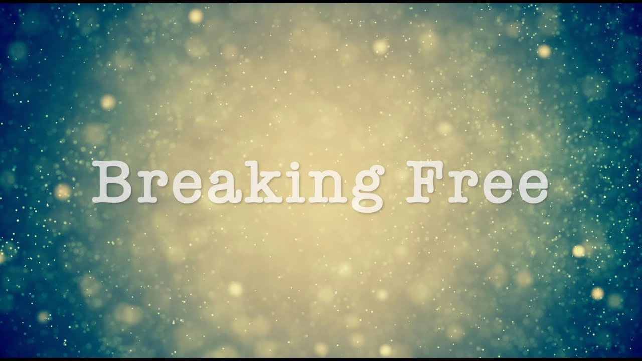 Breaking Free (Official Lyric Video)