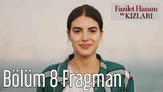 Fazilet Hanım ve Kızları 8. Bölüm Fragman