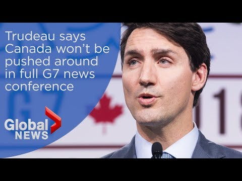 Trudeau says Canada won't be pushed around in full G7 news conference
