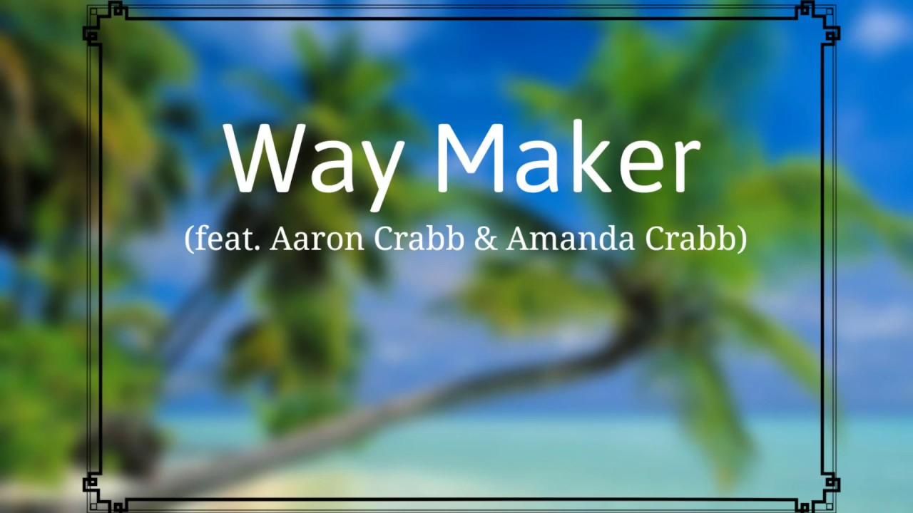 Way Maker (feat  Aaron Crabb & Amanda Crabb) Lyric video