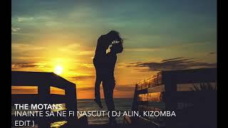 The Motans - Inainte sa ne fi nascut ( Dj Alin, Kizomba Edit )