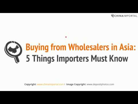 Buying from Wholesalers in China: 5 Things Importers Must Know