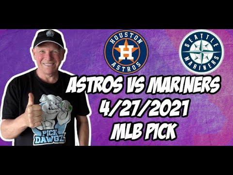 Houston Astros vs Seattle Mariners 4/27/21 MLB Pick and Prediction MLB Tips Betting Pick