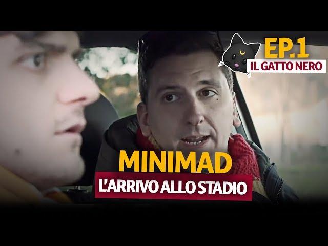 MINIMAD x AS ROMA: L'ARRIVO ALLO STADIO | Episodio 1: IL GATTO NERO