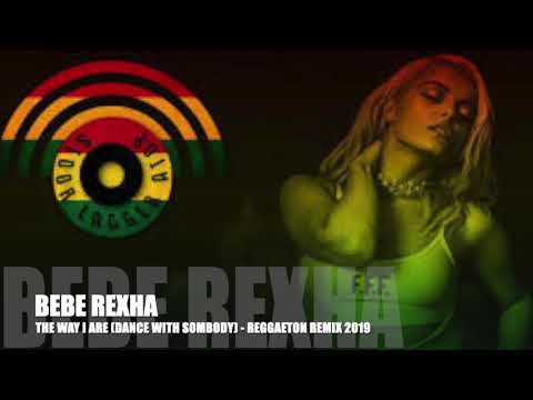 BEBE REXHA - THE WAY I ARE (DANCE WITH SOMEBODY) - REGGAETON REMIX 2019