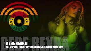 BEBE REXHA - THE WAY I ARE (DANCE WITH SOMEBODY) - REGGAETON REMIX 2019