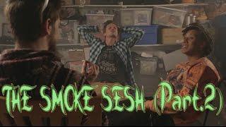 The Smoke Sesh (Part 2)
