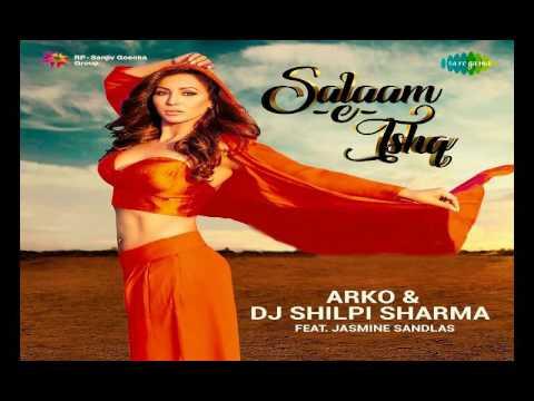 SALAAM-E-ISHQ REMIX – DJ SHILPI SHARMA – JASMINE SANDLAS, ARKO
