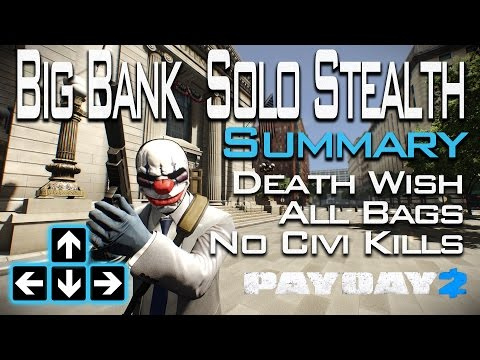 Payday 2 - Big Bank Solo Stealth Death Wish All Bags No Civi Kills - Summary
