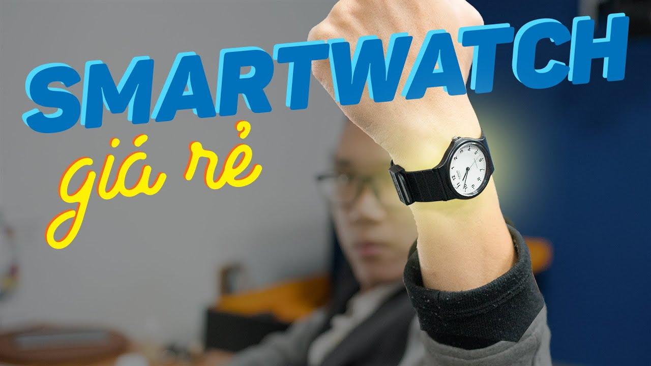 Smartwatch giá rẻ cực ngon cho anh em đâyyy