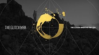 The Glitch Mob - The Clouds Breathe For You