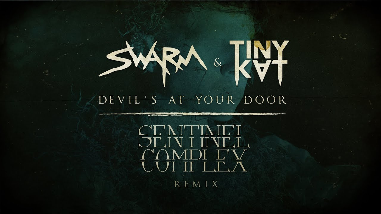 SWARM & TINYKVT - Devil's At Your Door (Sentinel Complex Remix)